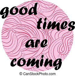 Good times are coming - Vector lettering good times are...