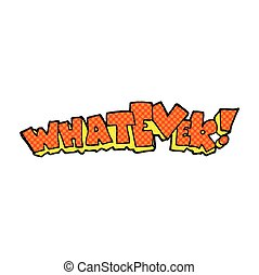 cartoon Whatever! sign - freehand drawn cartoon Whatever!...