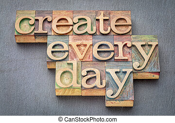 create every day in wood type - create every day -...