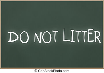 Chalkboard with text do not litter - Chalkboard with wooden...