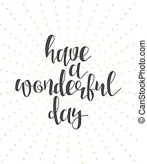 Have a wonderful day calligraphy phrase. Lettering - Have a...