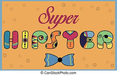 Inscription Super Hipster. Colored letters. Vector...
