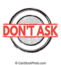 Dont ask stamp - Dont ask grunge rubber stamp on white...