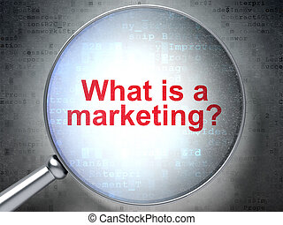 Marketing concept: What is a Marketing? with optical glass