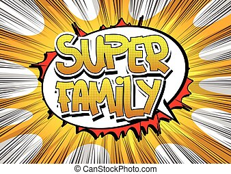 Super Family - Comic book style word on comic book abstract...