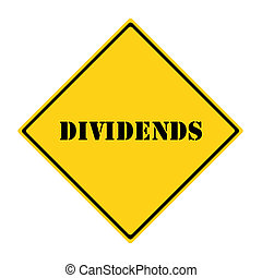 Dividends Sign - A yellow and black diamond shaped road sign...