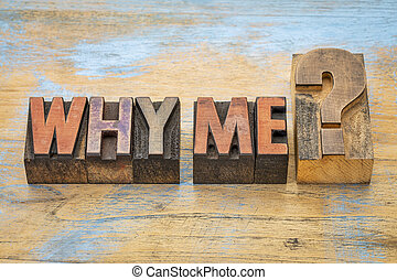 Why me question in wood type