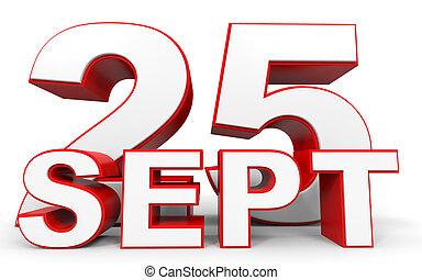 September 25. 3d text on white background. Illustration.