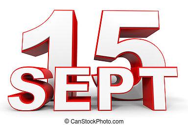 September 15. 3d text on white background. Illustration.