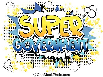 Super Government - Comic book style word on comic book...