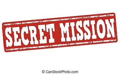 Secret mission stamp - Secret mission grunge rubber stamp on...
