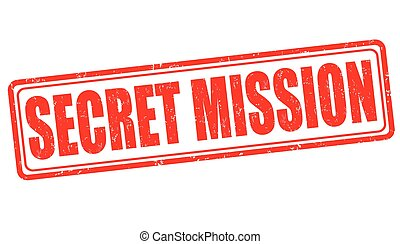 Secret mission stamp - Secret mission grunge rubber stamp on...