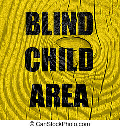 Blind child area sign with some soft spots and highlights
