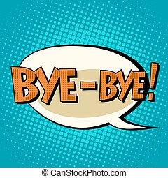 bye-bye comic bubble retro text. Pop art retro style. The...