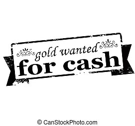 Gold wanted for cash