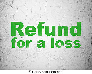 Insurance concept: Refund For A Loss on wall background -...