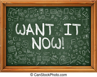 Hand Drawn Want it Now on Green Chalkboard. Hand Drawn...
