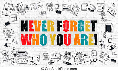 Never Forget Who You are Concept Multicolor on White...