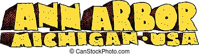 Ann Arbor, Michigan Text - Heavy cartoon text of the name of...