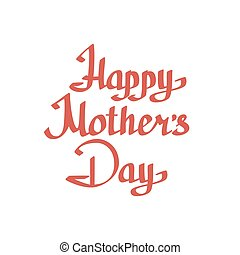 Happy Motherss Day lettering on white background.