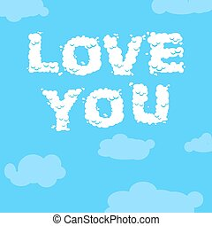 Love you. Cloud text. inscription of white clouds in blue sky