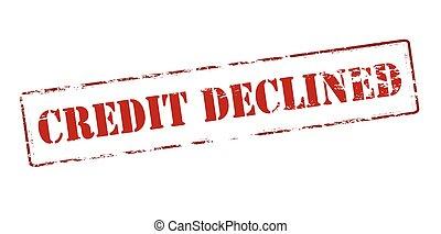 Credit declined - Rubber stamp with text credit declined...