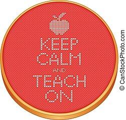 Keep Calm, Teach On Cross Stitch