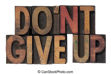 do not give up phrase in wooden type - motivational phrase,...