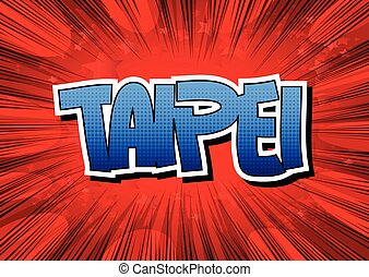 Taipei - Comic book style word on comic book abstract...