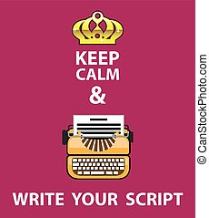 Keep Calm and Write Your Script