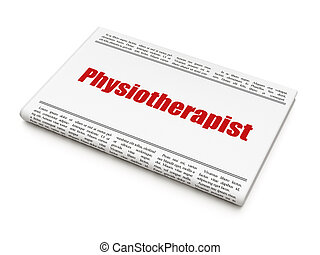 Healthcare concept: newspaper headline Physiotherapist on...