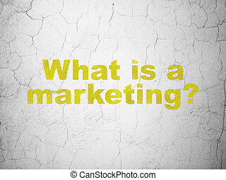 Advertising concept: What is a Marketing? on wall background