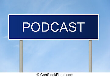 Road sign with text Podcast - A blue road sign with white...