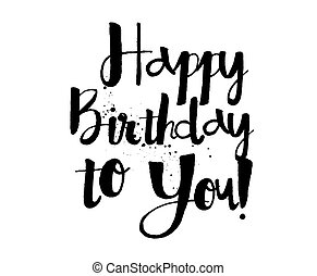 Happy Birthday to You inscription. Hand drawn lettering....