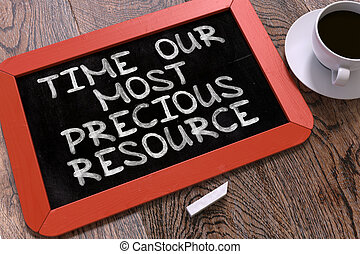 Time Our Most Precious Resource - Chalkboard with Hand Drawn...