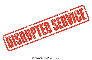 DISRUPTED SERVICE red stamp text on white
