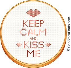 Kiss Me Embroidery Hoop - Keep Calm and Kiss Me cross stitch...