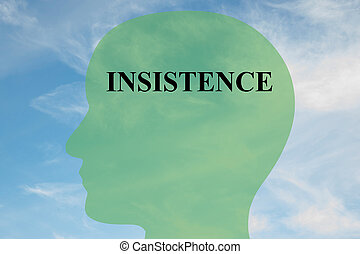 Insistence concept - Render illustration of Insistence title...