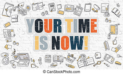 Your Time is Now Concept with Doodle Design Icons. - Your...
