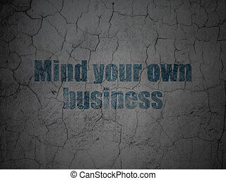 Business concept: Mind Your own Business on grunge wall background