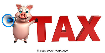 fun Pig cartoon character with tax sign and loud speaker -...