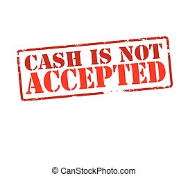Cash is not accepted - Rubber stamp with text cash is not...