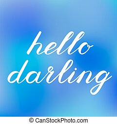 Hello darling brush lettering. Cute handwriting on vibrant...