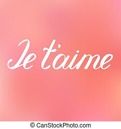 Je taime. I love you in French. Handwritten words...