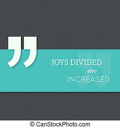 Inspirational quote - Inspirational quote. Joys divided are...