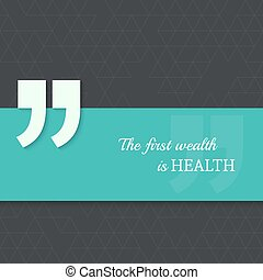 Inspirational quote - Inspirational quote. The first wealth...
