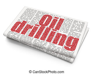 Manufacuring concept: Oil Drilling on Newspaper background -...
