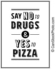 Say no to drugs, yes to pizza