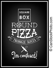 Square box round pizza triangle slices I am confused- Quote...