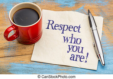 Respect who you are - napkin note - Respect who you are -...